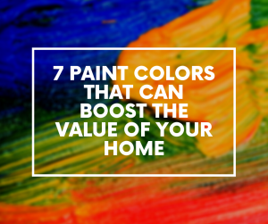 Colors That Can Boost the Value of Your Home